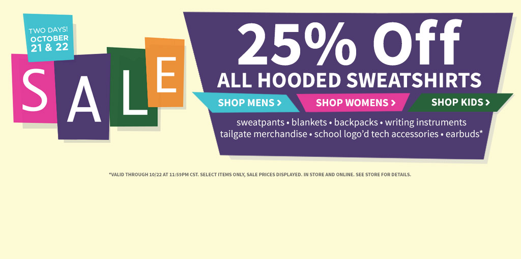 Sale! 2 Days, October 21-22! 25% off all hooded sweatshirts plus other great offers.