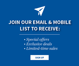 Join our email & mobile list to receive special offers, exclusive deals and limited time sales. Sign Up.